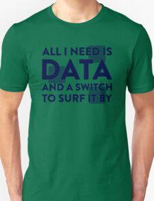 All I Need Is Data... Geek - Light Unisex T-Shirt