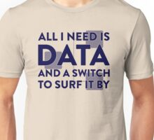 All I Need Is Data... Geek - Light Unisex T-Shirt
