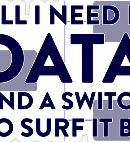 All I Need Is Data... Geek - Light Sticker