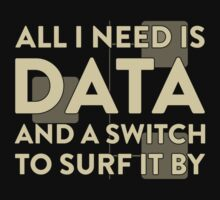 All I Need Is Data... Geek - Dark Baby Tee