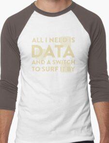 All I Need Is Data... Geek - Dark Men's Baseball ¾ T-Shirt