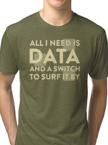 All I Need Is Data... Geek - Dark Tri-blend T-Shirt