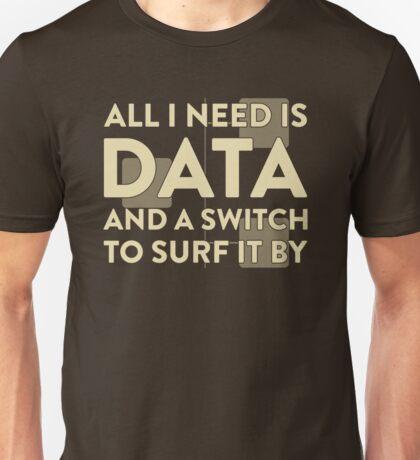 All I Need Is Data... Geek - Dark Unisex T-Shirt