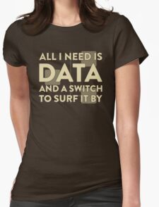 All I Need Is Data... Geek - Dark Womens Fitted T-Shirt