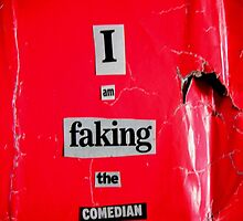 I Am Faking The Comedian by PeopleInMyHead
