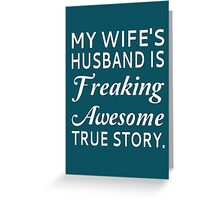 My Wife's Husband Is Freaking Awesome True Story Greeting Card