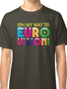 On my way to Eurovision Classic T-Shirt