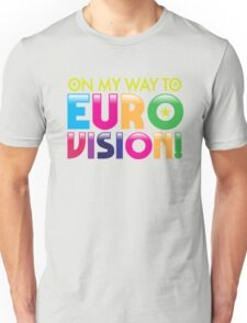 On my way to Eurovision Unisex T-Shirt