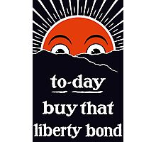 To-day Buy That Liberty Bond -- WW1 Photographic Print