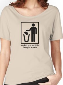 A Mind is a Terrible Thing to Waste! Women's Relaxed Fit T-Shirt