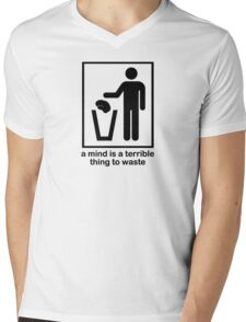 A Mind is a Terrible Thing to Waste! Mens V-Neck T-Shirt