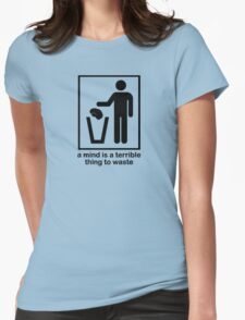 A Mind is a Terrible Thing to Waste! Womens Fitted T-Shirt