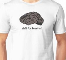 Shit for Brains! Unisex T-Shirt