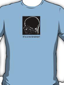 It's a No-Brainer! T-Shirt