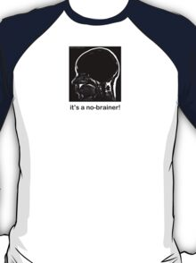 It's a No-Brainer! T-Shirt