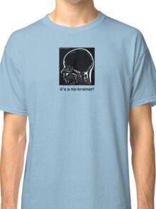 It's a No-Brainer! Classic T-Shirt