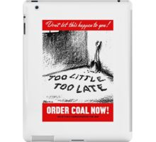 Too Little Too Late! Order Coal Now! WWII iPad Case/Skin