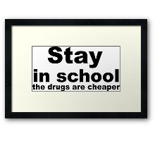 Stay in school, the drugs are cheaper. Framed Print