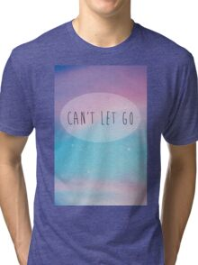 Can't Let Go Tri-blend T-Shirt