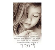 Your Child Is Already Someone Amazing Photographic Print