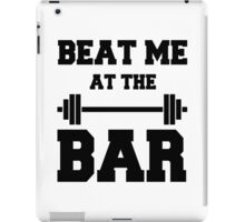 Beat me at the Bar: for challenge seeking lifters iPad Case/Skin