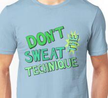 Don't Sweat the Technique Unisex T-Shirt