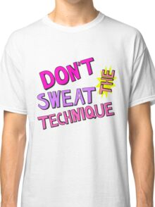 Don't Sweat the Technique - Pink Classic T-Shirt