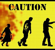 Caution Zombies! by Anthony Pipitone