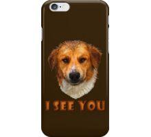 I see you ... iPhone Case/Skin