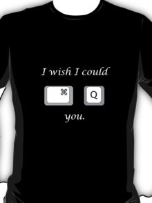 I wish I could quit you (Mac) T-Shirt
