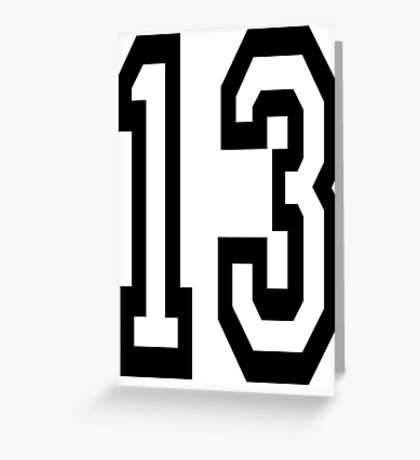 13, TEAM SPORTS, NUMBER 13, THIRTEEN, THIRTEENTH, ONE, THREE, Competition, Unlucky, Luck Greeting Card