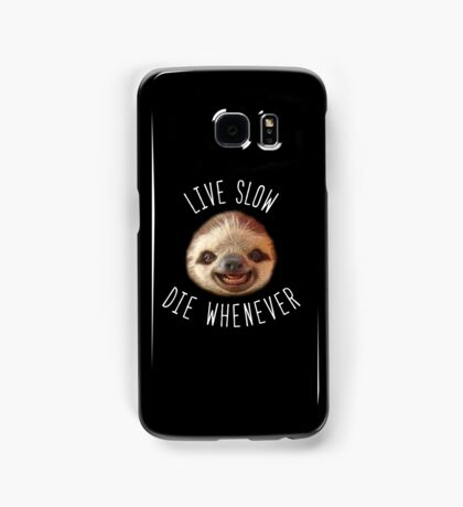 Live slow Die whenever Samsung Galaxy Case/Skin