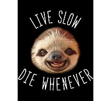 Live slow Die whenever Photographic Print