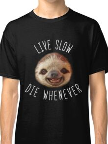 Live slow Die whenever Classic T-Shirt