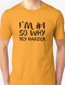 I'm Number 1 So Why Try Harder T-Shirt