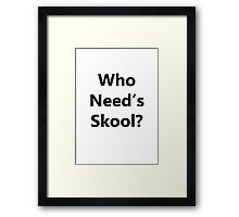 Who Need's Skool? Framed Print