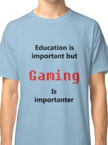 But Gaming Is Importanter Classic T-Shirt