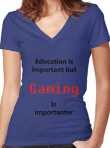 But Gaming Is Importanter Women's Fitted V-Neck T-Shirt