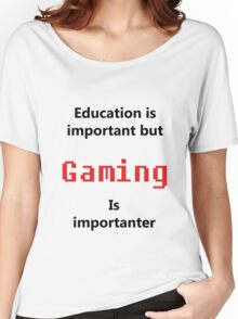 But Gaming Is Importanter Women's Relaxed Fit T-Shirt