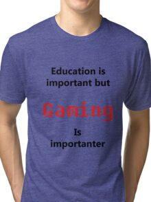 But Gaming Is Importanter Tri-blend T-Shirt