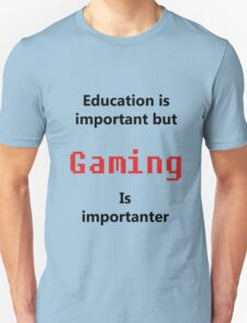 But Gaming Is Importanter Unisex T-Shirt