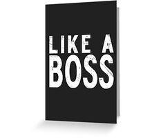 Like A Boss [WHITE] Greeting Card