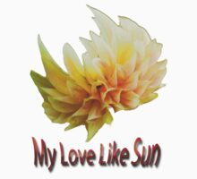 My love like Sun TS by Antanas T-Shirts