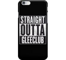 Straight Outta Glee Club iPhone Case/Skin