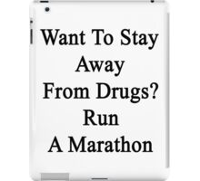 Want To Stay Away From Drugs? Run A Marathon  iPad Case/Skin