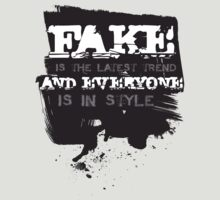 FAKE is the latest trend and EVERYONE is in style! by JamieATook