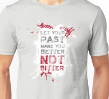 Let your past make you BETTER not BITTER! Unisex T-Shirt