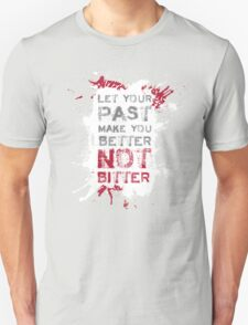 Let your past make you BETTER not BITTER! T-Shirt