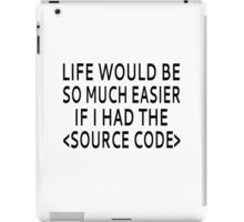 Life Would Be Easier With Source Code iPad Case/Skin