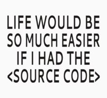 Life Would Be Easier With Source Code by coolfuntees